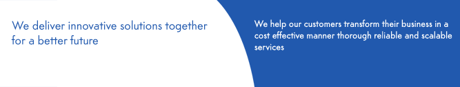 We deliver innovative solutions together for a better future :: We help our customers transform their business in a cost effective manner thorough reliable and scalable services
